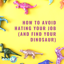 How to avoid hating your job (and find your dinosaur)