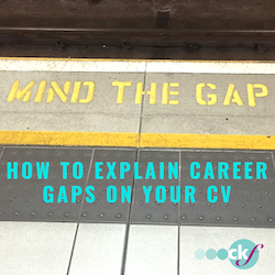 Mind the Gap! How to explain career gaps on your CV